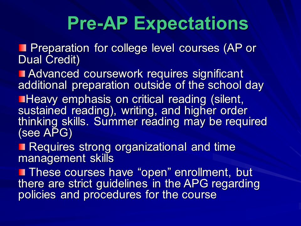 Pre-AP Expectations Preparation for college level courses (AP or Dual Credit) Preparation for college level courses (AP or Dual Credit) Advanced cours