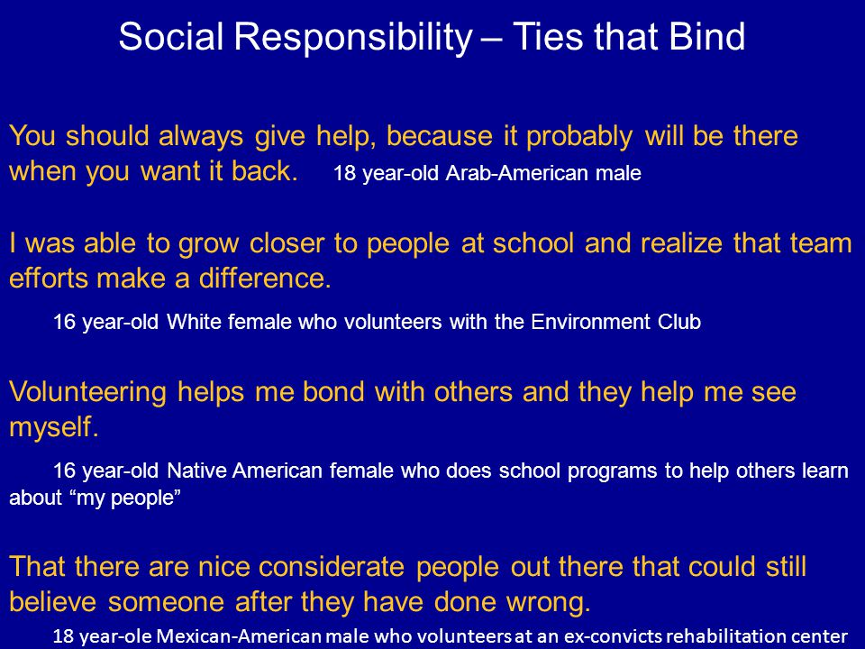 Social Responsibility – Ties that Bind You should always give help, because it probably will be there when you want it back.