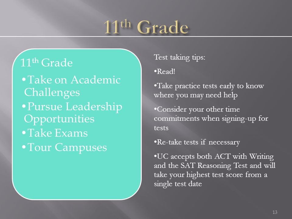 13 11 th Grade Take on Academic Challenges Pursue Leadership Opportunities Take Exams Tour Campuses Test taking tips: Read.