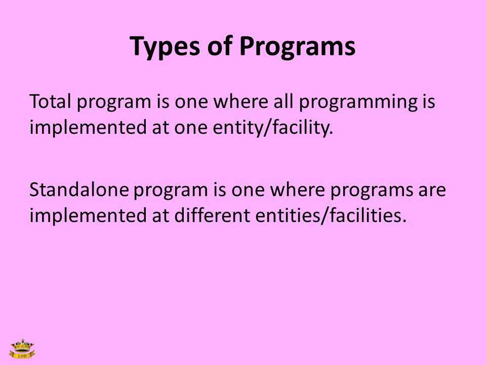 Types of Programs Total program is one where all programming is implemented at one entity/facility.