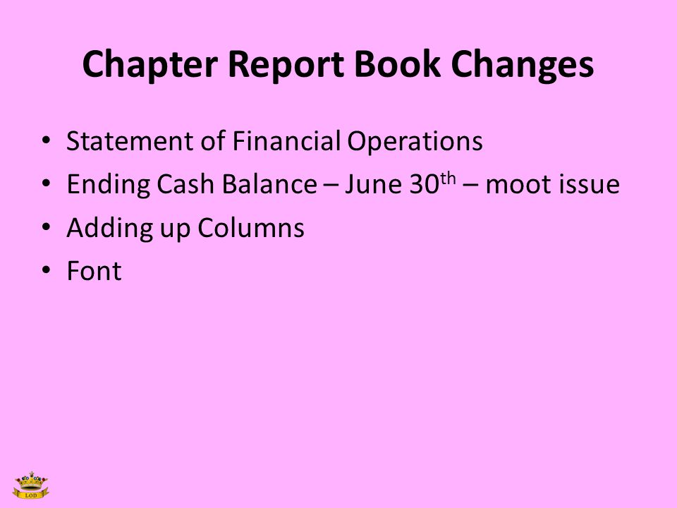 Chapter Report Book Changes Statement of Financial Operations Ending Cash Balance – June 30 th – moot issue Adding up Columns Font