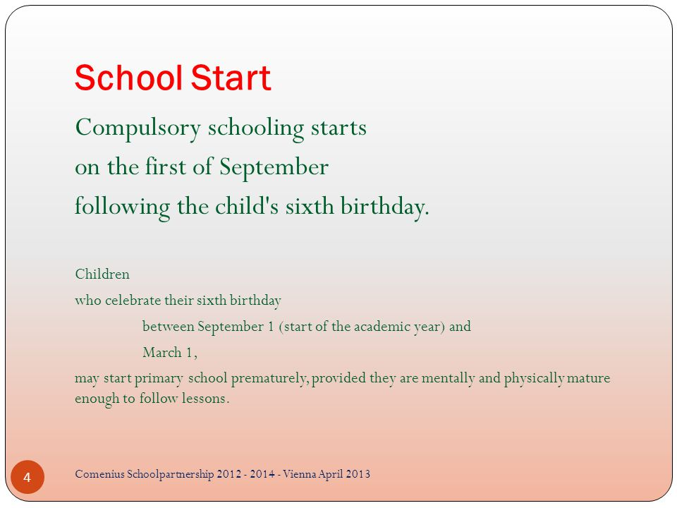 School Start Compulsory schooling starts on the first of September following the child s sixth birthday.