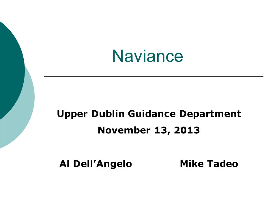 Naviance Upper Dublin Guidance Department November 13, 2013 Al Dell'Angelo Mike Tadeo