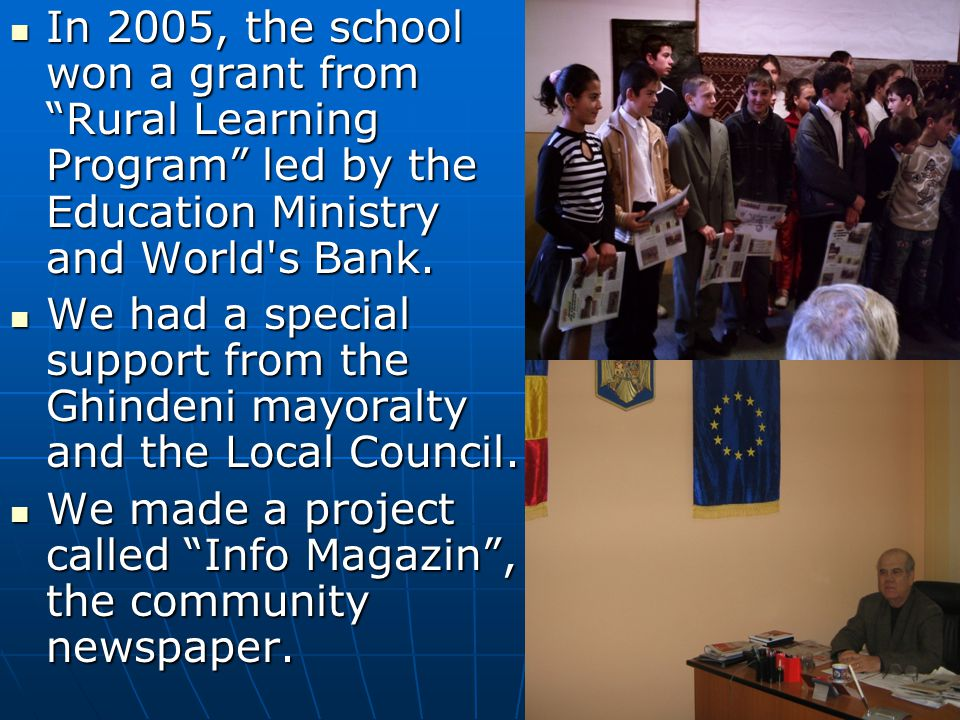 "In 2005, the school won a grant from ""Rural Learning Program"" led by the Education Ministry and World's Bank. In 2005, the school won a grant from ""Ru"
