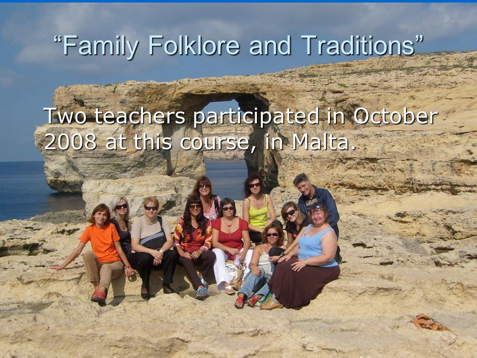 """Family Folklore and Traditions"" Two teachers participated in October 2008 at this course, in Malta."