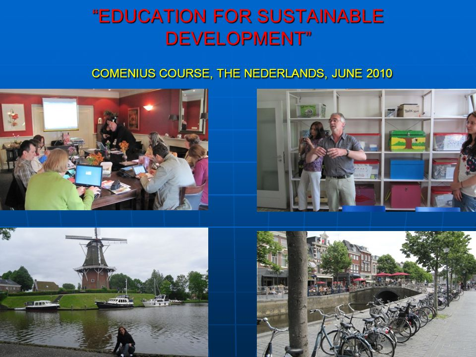 EDUCATION FOR SUSTAINABLE DEVELOPMENT COMENIUS COURSE, THE NEDERLANDS, JUNE 2010