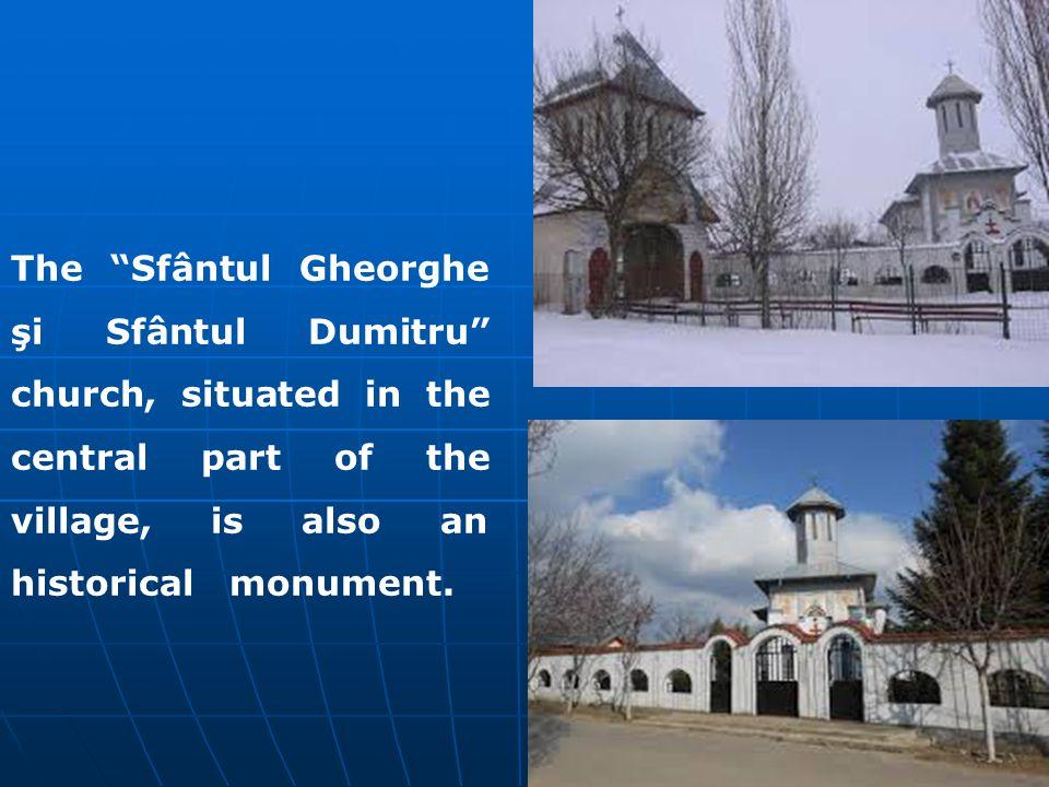 The Sfântul Gheorghe şi Sfântul Dumitru church, situated in the central part of the village, is also an historical monument.