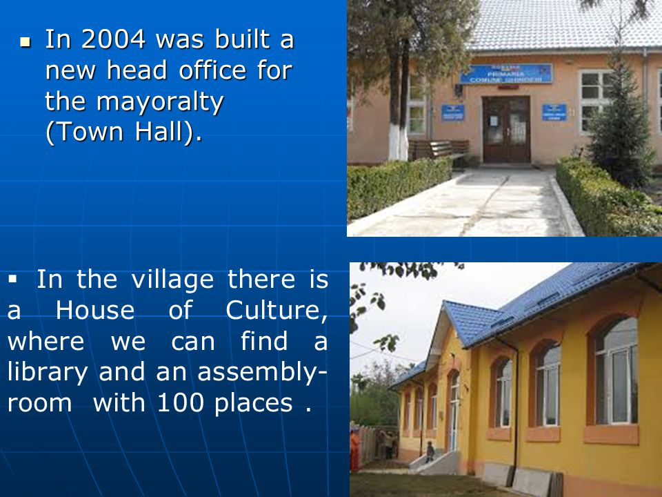 In 2004 was built a new head office for the mayoralty (Town Hall). In 2004 was built a new head office for the mayoralty (Town Hall).  In the village