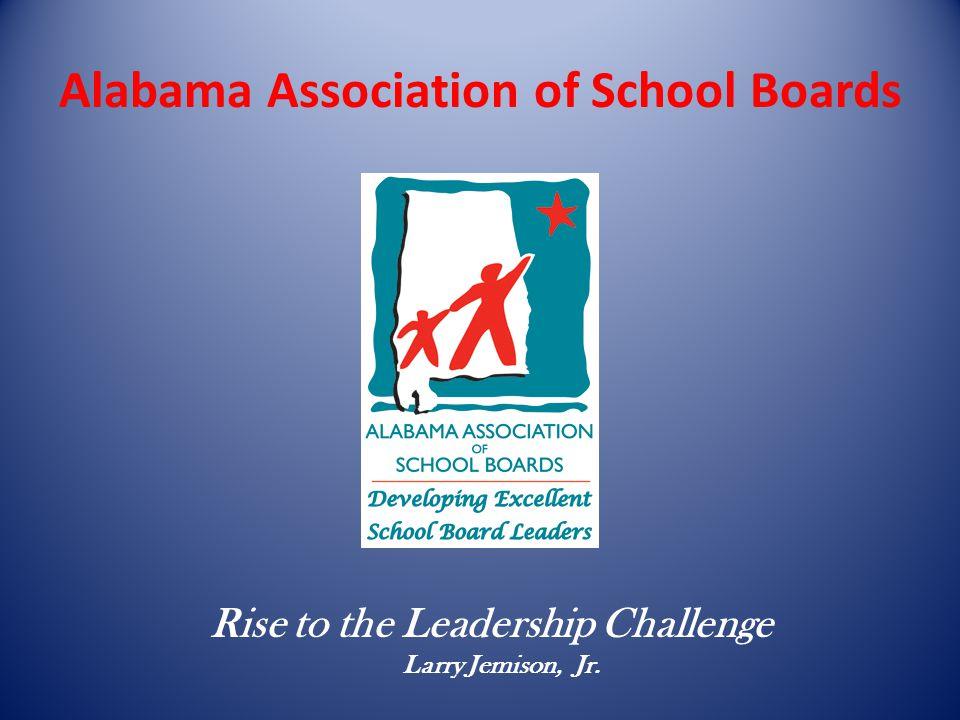 Alabama Association of School Boards Rise to the Leadership Challenge Larry Jemison, Jr.