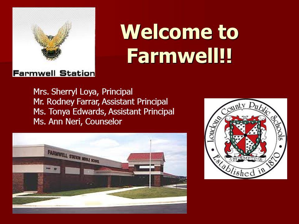 Welcome to Farmwell!! Mrs. Sherryl Loya, Principal Mr. Rodney Farrar, Assistant Principal Ms. Tonya Edwards, Assistant Principal Ms. Ann Neri, Counsel