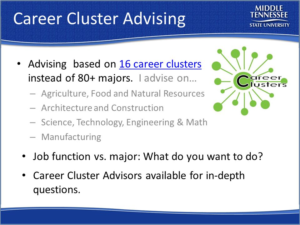 Career Cluster Advising Advising based on 16 career clusters instead of 80+ majors.