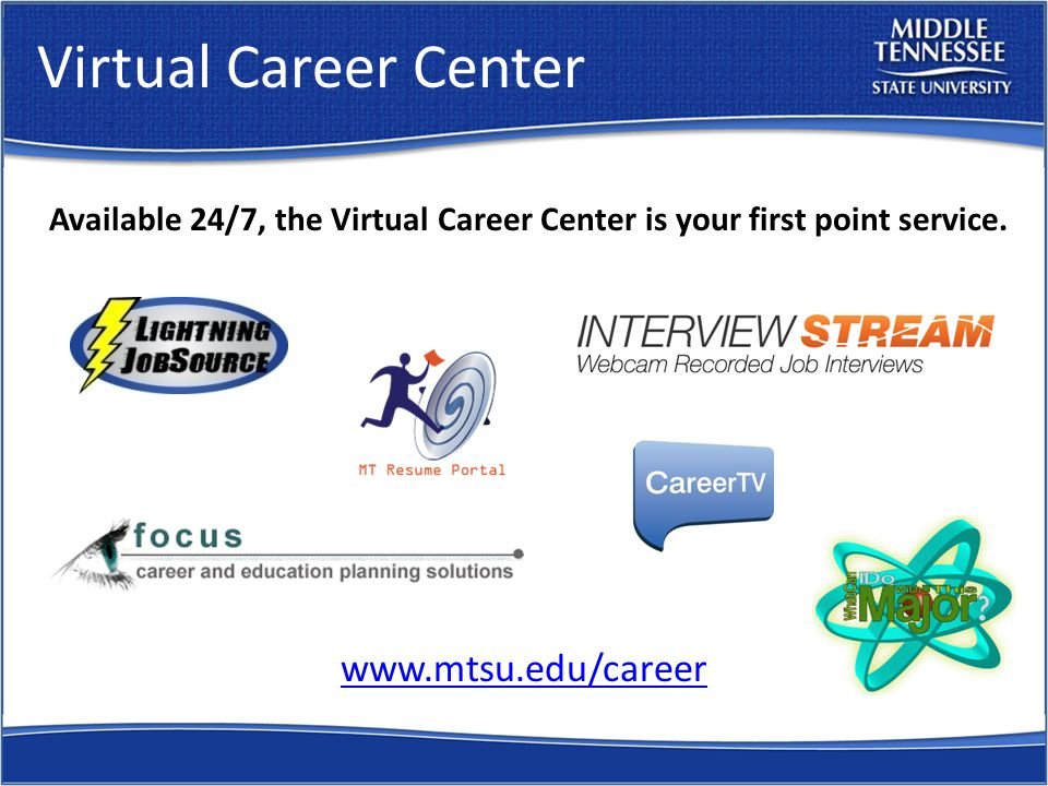 Virtual Career Center www.mtsu.edu/career Available 24/7, the Virtual Career Center is your first point service.