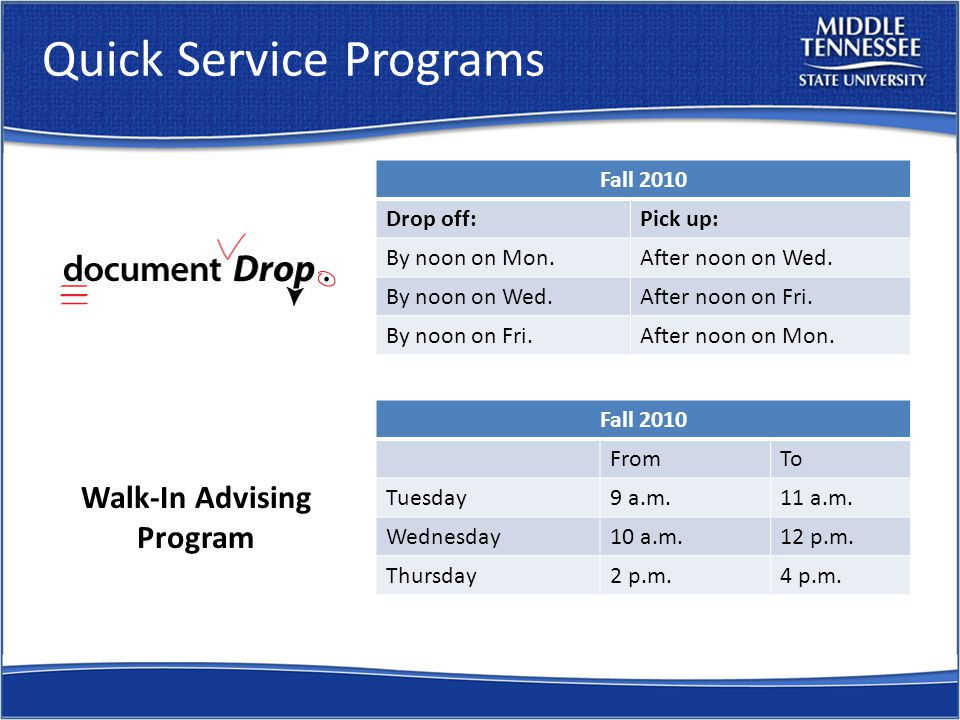 Quick Service Programs Walk-In Advising Program Fall 2010 Drop off:Pick up: By noon on Mon.After noon on Wed.