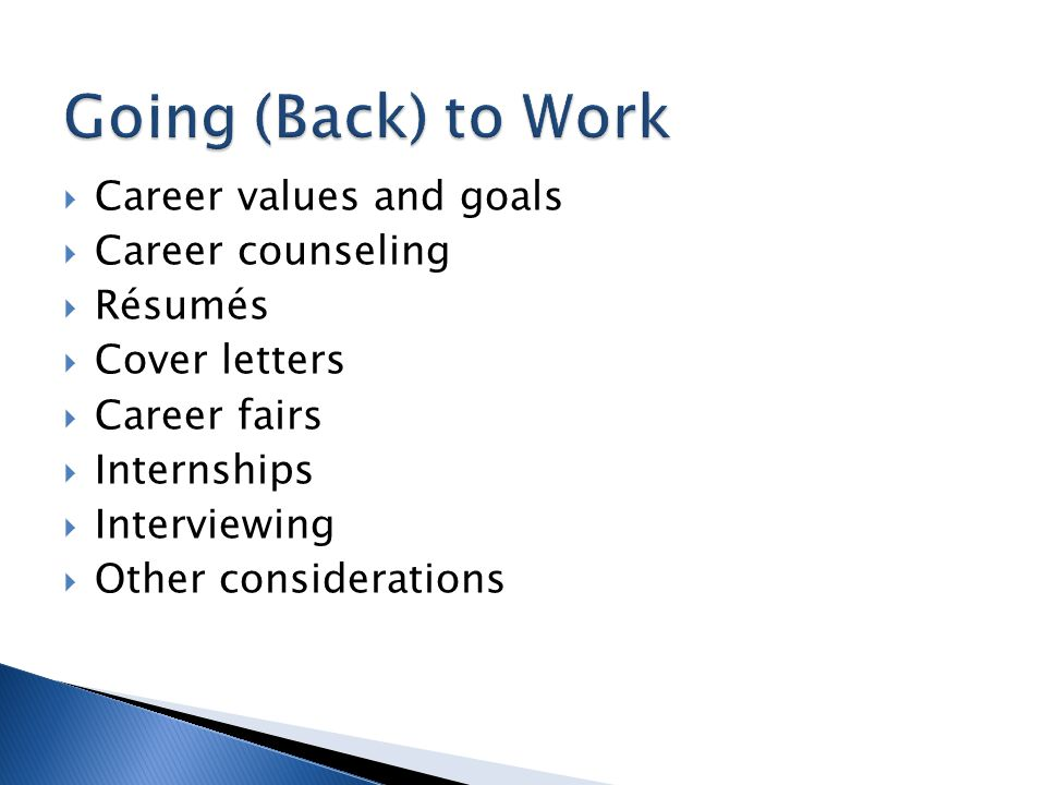  Career values and goals  Career counseling  Résumés  Cover letters  Career fairs  Internships  Interviewing  Other considerations