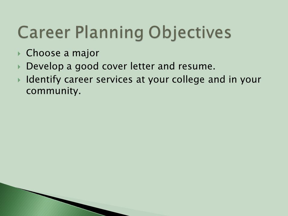  Choose a major  Develop a good cover letter and resume.