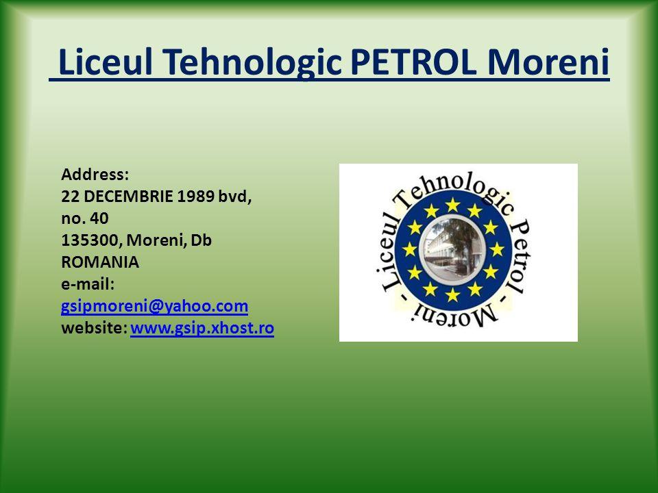 Liceul Tehnologic PETROL Moreni Address: 22 DECEMBRIE 1989 bvd, no.