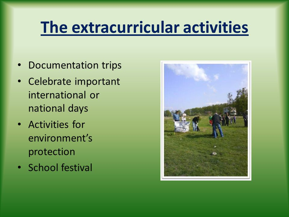 The extracurricular activities Documentation trips Celebrate important international or national days Activities for environment's protection School f