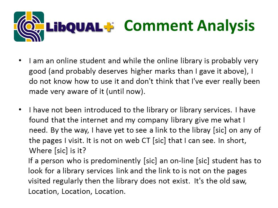 Comment Analysis I am an online student and while the online library is probably very good (and probably deserves higher marks than I gave it above), I do not know how to use it and don t think that I ve ever really been made very aware of it (until now).