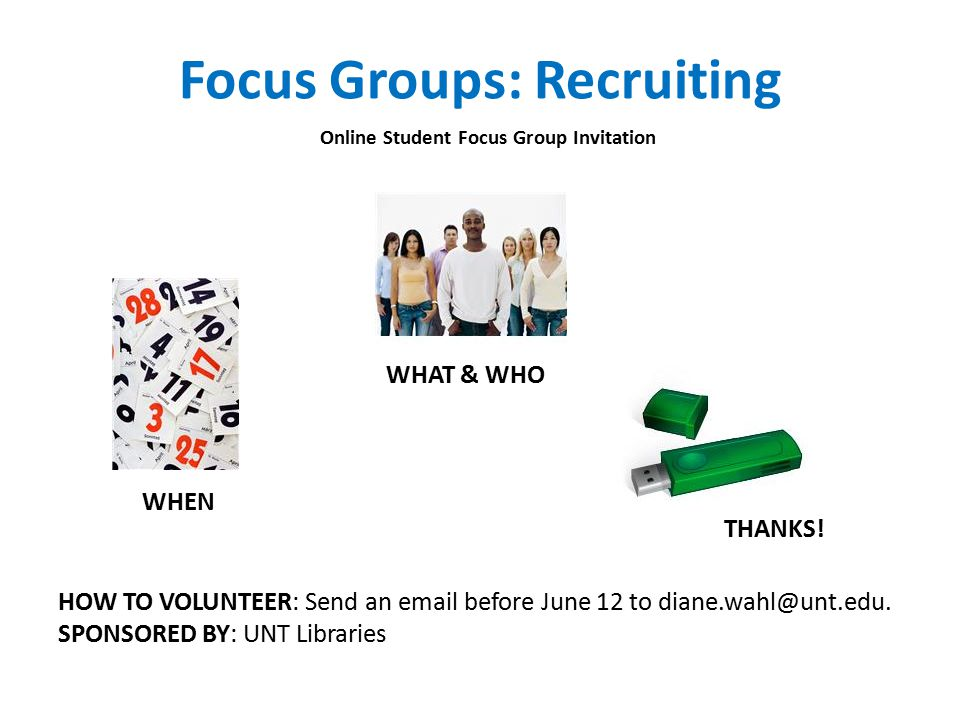 Focus Groups: Recruiting Online Student Focus Group Invitation HOW TO VOLUNTEER: Send an email before June 12 to diane.wahl@unt.edu.
