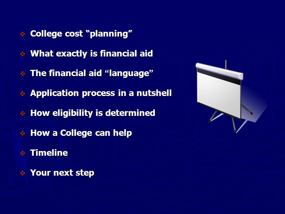" College cost ""planning""  What exactly is financial aid  The financial aid "" language ""  Application process in a nutshell  How eligibility is de"
