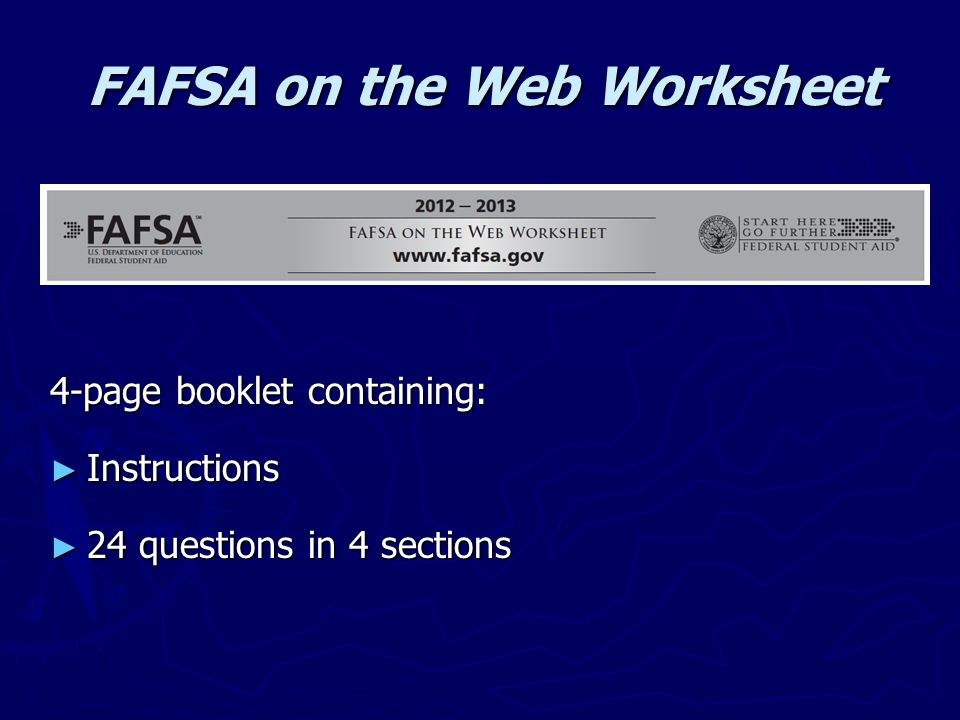 FAFSA on the Web Worksheet 4-page booklet containing: ► Instructions ► 24 questions in 4 sections