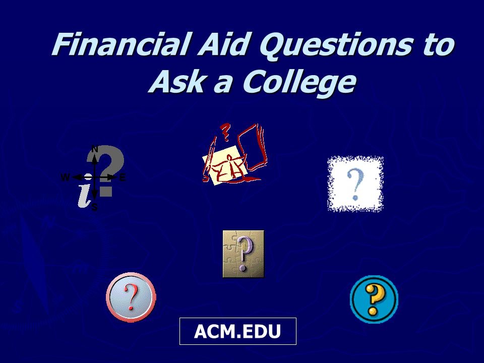 Financial Aid Questions to Ask a College ACM.EDU