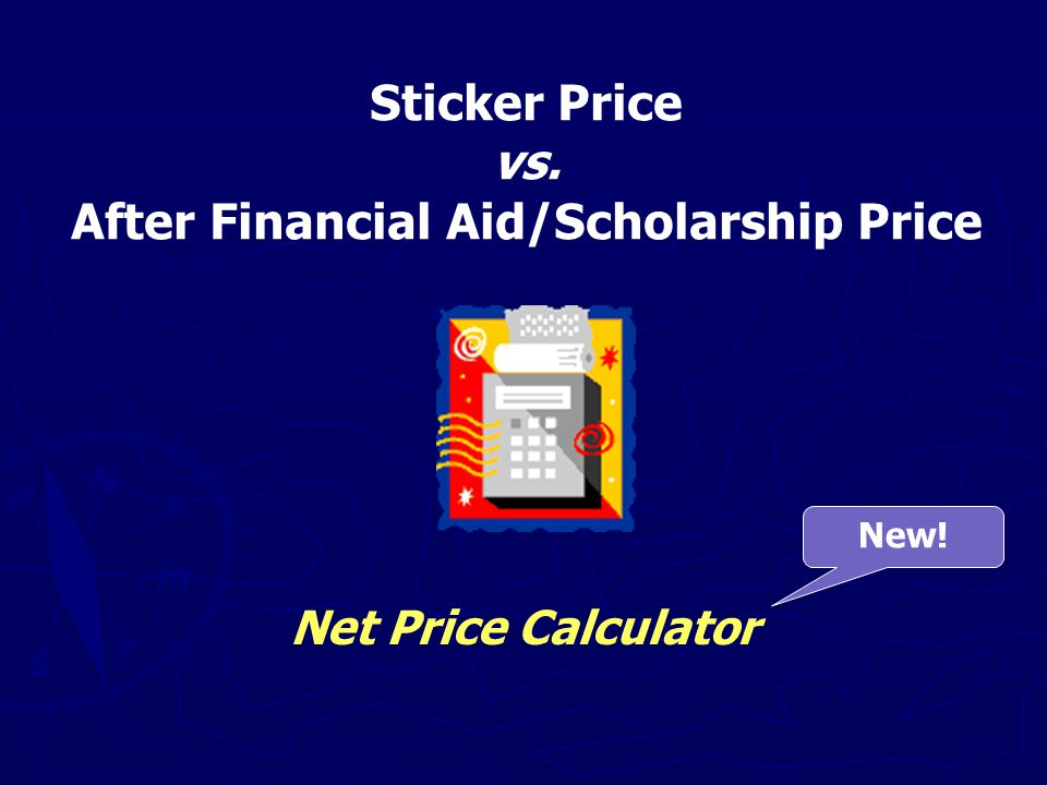 Sticker Price vs. After Financial Aid/Scholarship Price Net Price Calculator New!