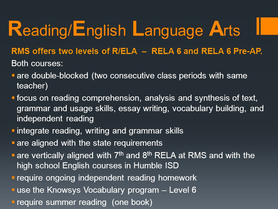 R eading/ E nglish L anguage A rts RMS offers two levels of R/ELA – RELA 6 and RELA 6 Pre-AP. Both courses:  are double-blocked (two consecutive clas