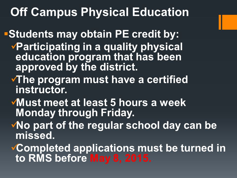 Off Campus Physical Education  Students may obtain PE credit by: Participating in a quality physical education program that has been approved by the