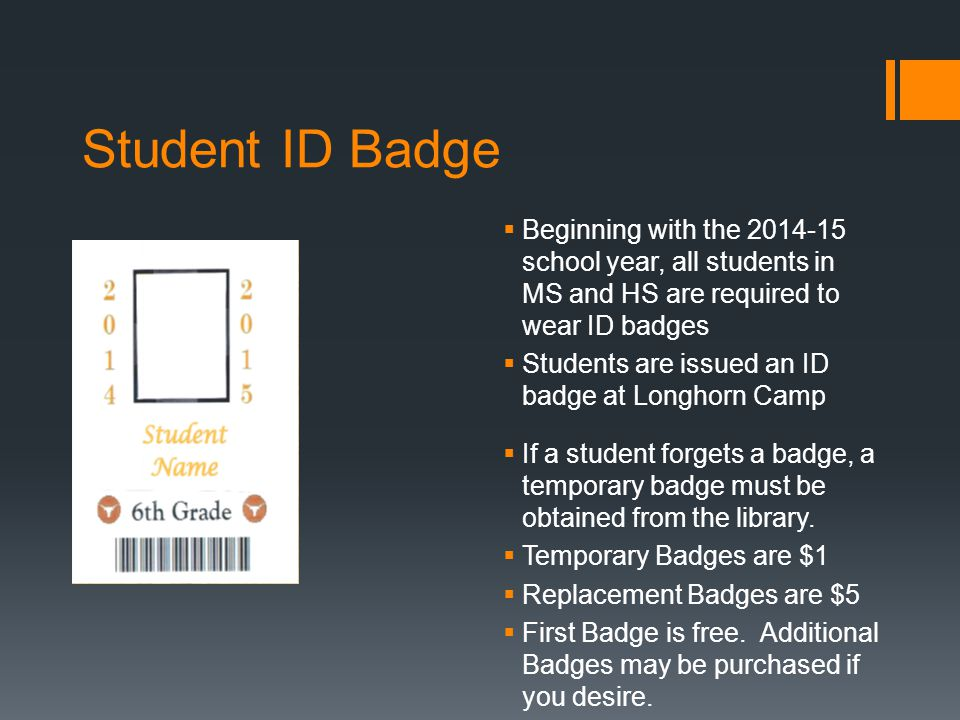 Student ID Badge  Beginning with the 2014-15 school year, all students in MS and HS are required to wear ID badges  Students are issued an ID badge