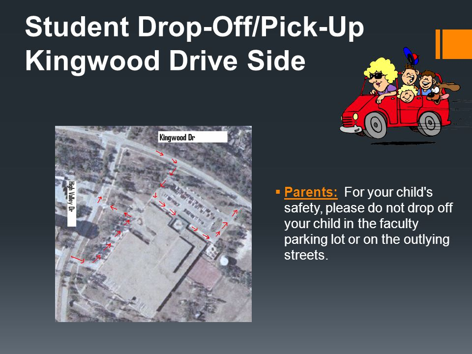Student Drop-Off/Pick-Up Kingwood Drive Side  Parents: For your child's safety, please do not drop off your child in the faculty parking lot or on th