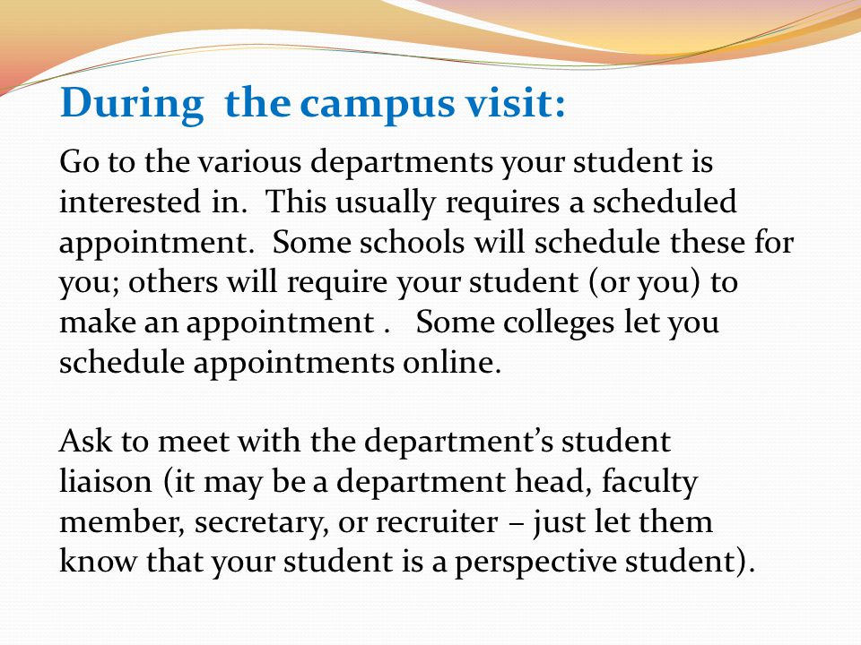 Go to the various departments your student is interested in.