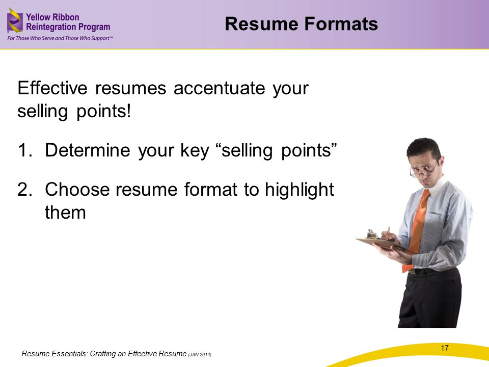 """Resume Essentials: Crafting an Effective Resume (JAN 2014) Effective resumes accentuate your selling points! 1.Determine your key """"selling points"""" 2.C"""