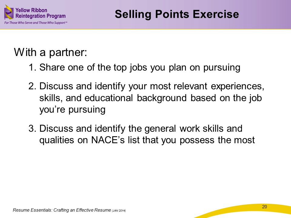 Resume Essentials: Crafting an Effective Resume (JAN 2014) Selling Points Exercise With a partner: 1.Share one of the top jobs you plan on pursuing 2.