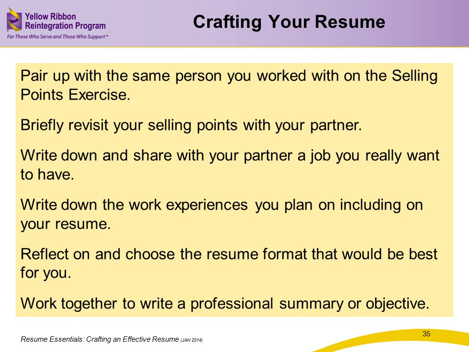 Resume Essentials: Crafting an Effective Resume (JAN 2014) Crafting Your Resume 35 Pair up with the same person you worked with on the Selling Points