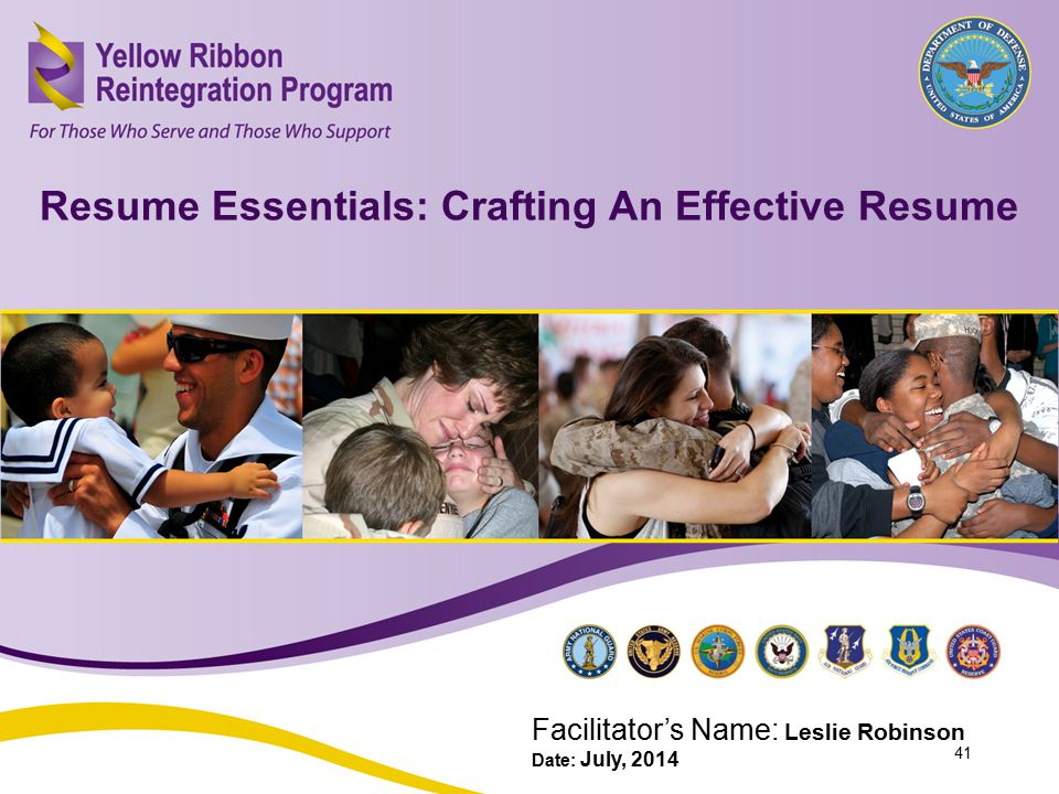 Resume Essentials: Crafting an Effective Resume (JAN 2014) Resume Essentials: Crafting An Effective Resume Facilitator's Name: Leslie Robinson Date: J
