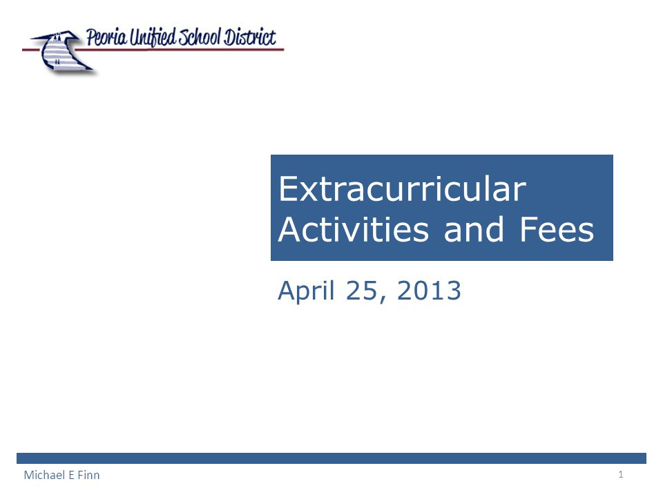 1 Extracurricular Activities and Fees April 25, 2013 Michael E Finn