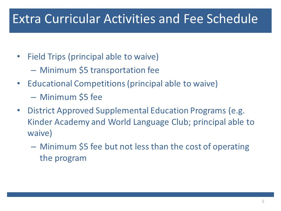 Field Trips (principal able to waive) – Minimum $5 transportation fee Educational Competitions (principal able to waive) – Minimum $5 fee District Approved Supplemental Education Programs (e.g.