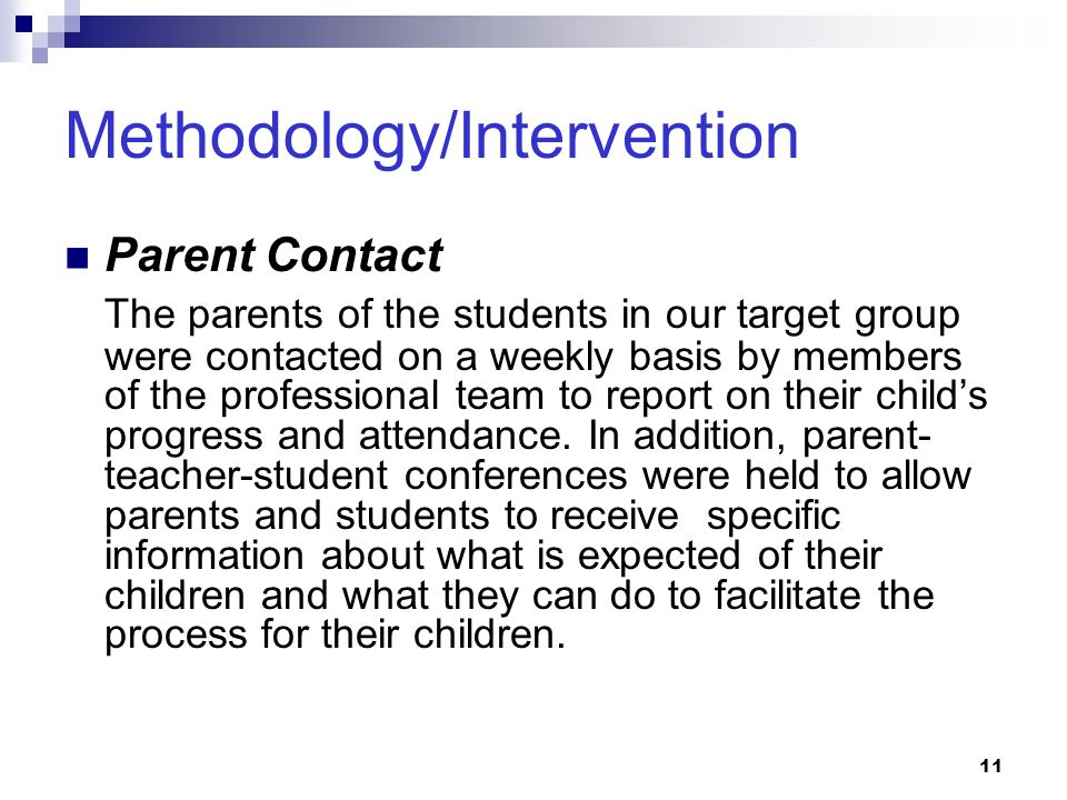 11 Methodology/Intervention Parent Contact The parents of the students in our target group were contacted on a weekly basis by members of the professi