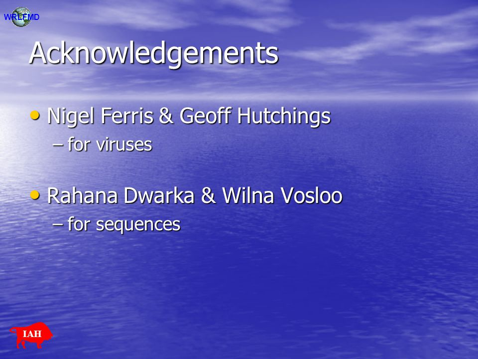 Acknowledgements Nigel Ferris & Geoff Hutchings Nigel Ferris & Geoff Hutchings –for viruses Rahana Dwarka & Wilna Vosloo Rahana Dwarka & Wilna Vosloo