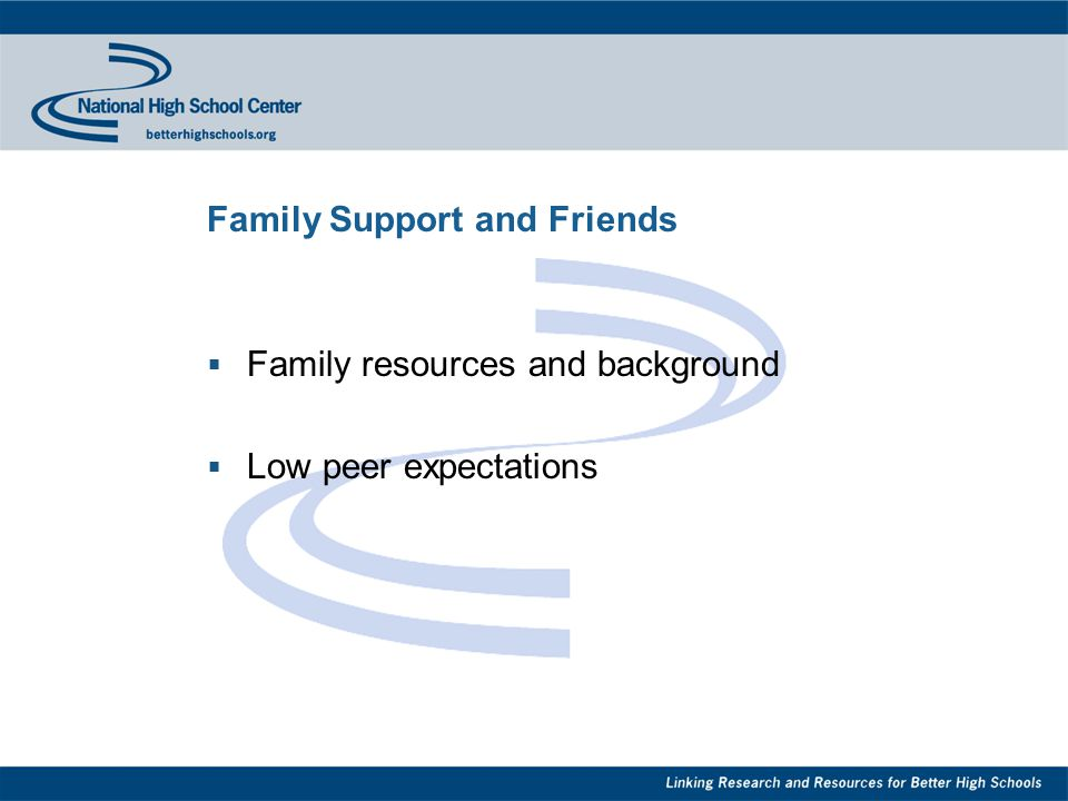 Family Support and Friends  Family resources and background  Low peer expectations