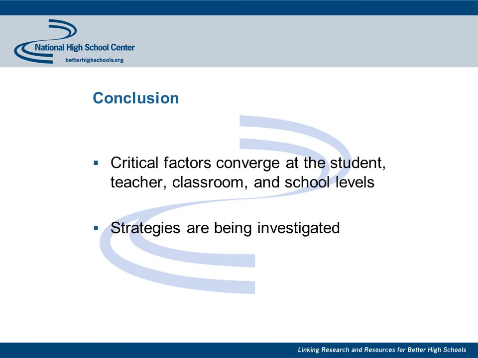 Conclusion  Critical factors converge at the student, teacher, classroom, and school levels  Strategies are being investigated