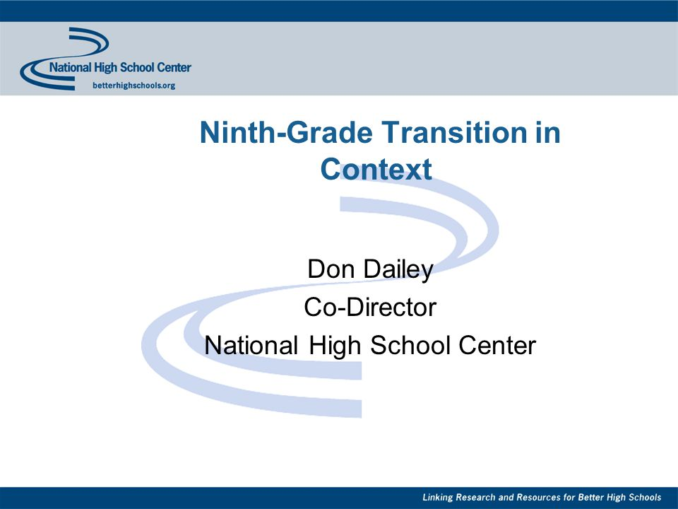 Ninth-Grade Transition in Context Don Dailey Co-Director National High School Center