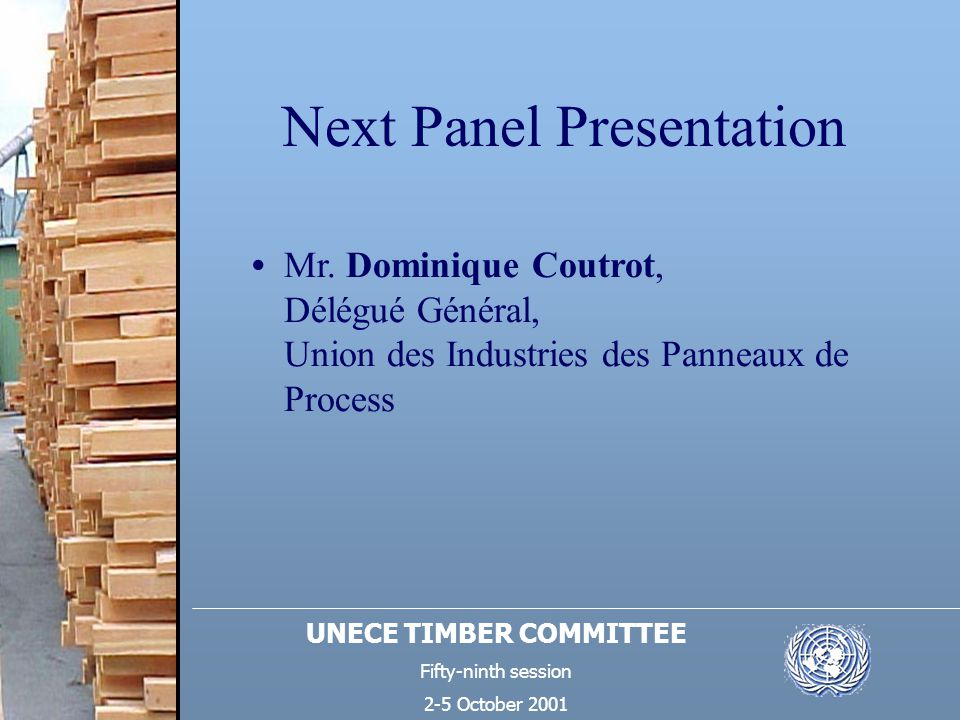UNECE TIMBER COMMITTEE Fifty-ninth session 2-5 October 2001 Next Panel Presentation Mr. Dominique Coutrot, Délégué Général, Union des Industries des P