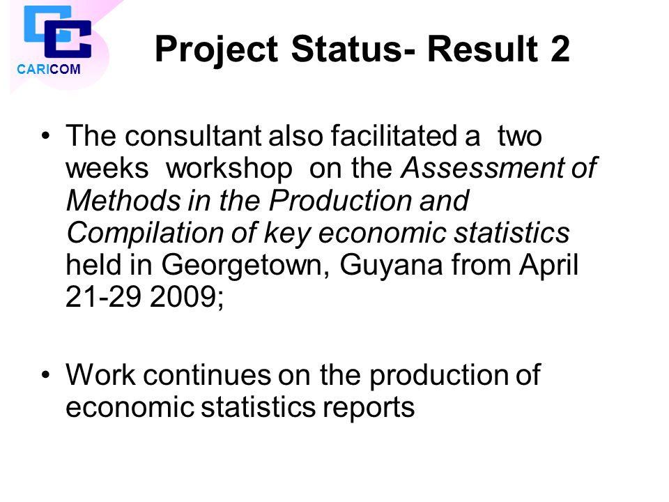 Project Status- Result 2 The consultant also facilitated a two weeks workshop on the Assessment of Methods in the Production and Compilation of key ec