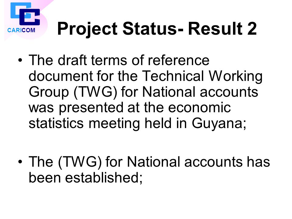 Project Status- Result 2 The draft terms of reference document for the Technical Working Group (TWG) for National accounts was presented at the econom