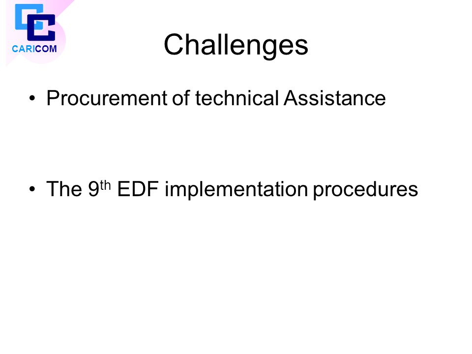Challenges Procurement of technical Assistance The 9 th EDF implementation procedures CARICOM