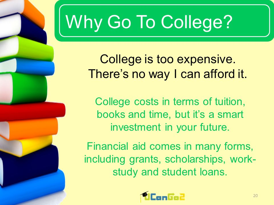 UCanGo2 Why Go To College. 20 College is too expensive.