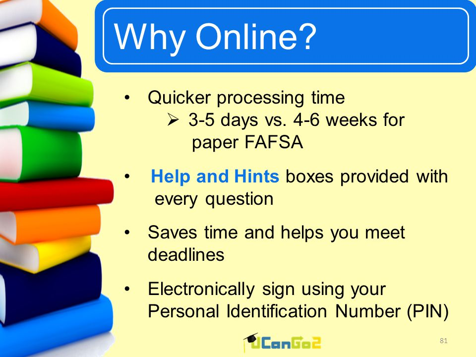 UCanGo2 Why Online. 81 Quicker processing time  3-5 days vs.