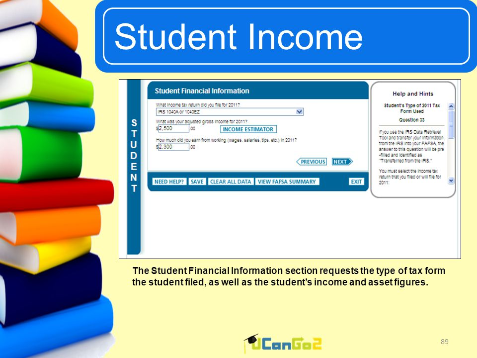 UCanGo2 Student Income 89 The Student Financial Information section requests the type of tax form the student filed, as well as the student's income and asset figures.
